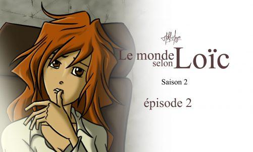 Le monde selon Loïc : saison 2 épisode 2